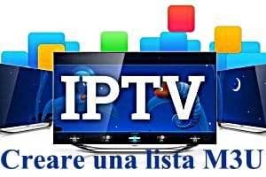 Guida Come creare una lista IPTV M3U