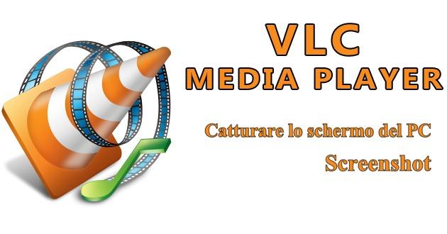 Utilizzare VLC Media Player per catturare lo schermo del PC