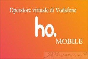 Nasce Ho Mobile operatore virtuale di vodafone con strepitose offerte