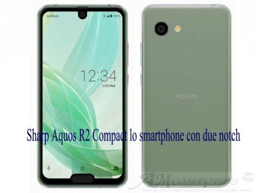 Sharp Aquos R2 Compact lo smartphone con due notch