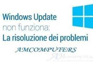 Windows Update non funziona come Risolvere i problemi