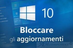 Come bloccare gli aggiornamenti di Windows 10