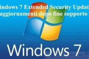 Windows 7 Extended Security Updates: aggiornamenti dopo fine supporto