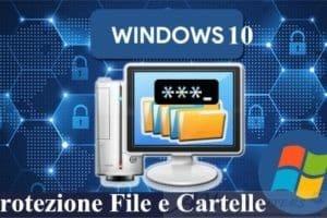 Come proteggere Documenti e Cartelle su Pc con Windows 10