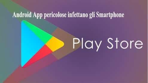 Android App pericolose infettano gli Smartphone