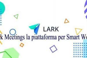 Lark Meetings la piattaforma per Smart Working