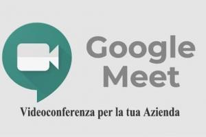 Google Meet videoconferenza per la tua Azienda solida e sicura