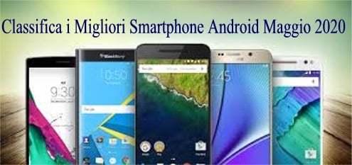 Classifica i Migliori Smartphone Android Maggio 2020