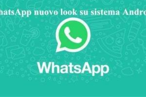 WhatsApp nuovo look su sistema Android ecco le novità