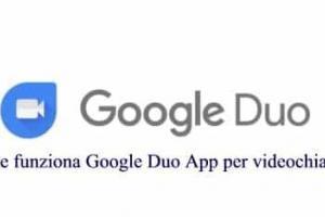 Come funziona Google Duo App per videochiamate