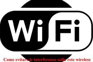 Come evitare le interferenze sulla rete wireless